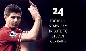 24 คนดังแห่งวงการฟุตบอลยกย่อง สตีเวน เจอร์ราร์ด
